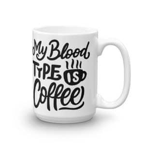 Funny Coffee Mug - My Blood Type Is Coffee