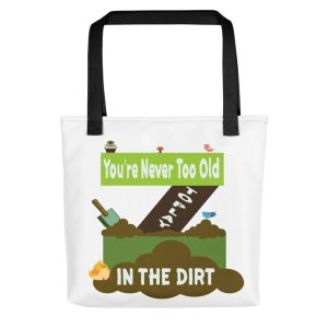 You're Never Too Late To Play In The Dirt Tote Bag