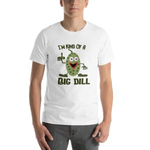 'm Kind Of A Big Dill Pickle Humor Short-Sleeve Unisex T-Shirt